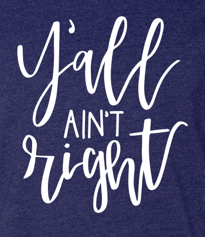 Y'all Ain't Right Statement Tee