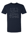 LIMITED EDITION Ain't No Tired Like Teacher Tired T-Shirt