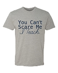 LIMITED EDITION You Can't Scare Me I Teach T-Shirt